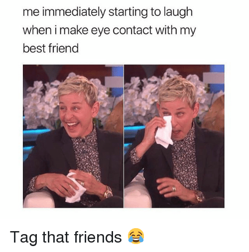 Best Friend, Friends, and Funny: me immediately starting to laugh  when i make eye contact with my  best friend Tag that friends 😂