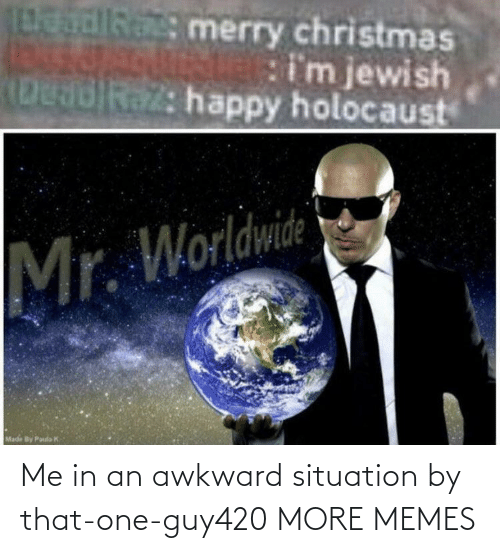 Awkward: Me in an awkward situation by that-one-guy420 MORE MEMES