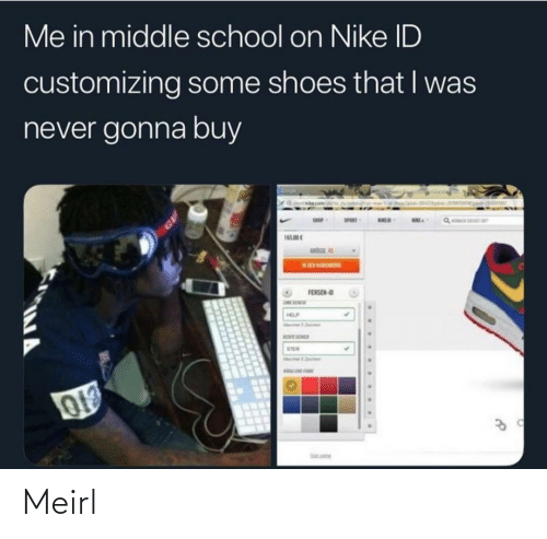 Nike: Me in middle school on Nike ID  customizing some shoes that I was  never gonna buy  SPERT  165.00  sata  FERSEN-O  STER  ... ... ... Meirl
