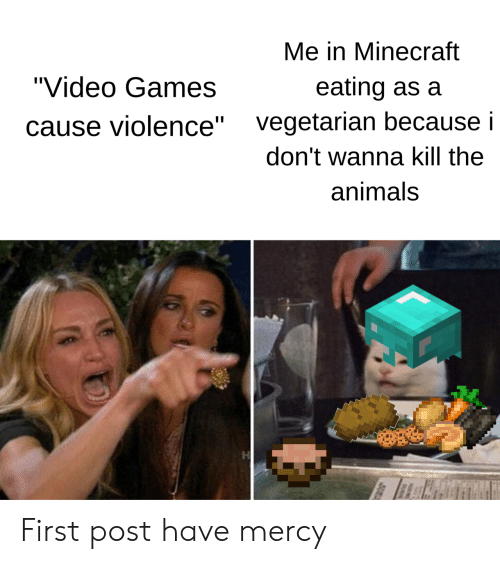"""Vegetarian: Me in Minecraft  """"Video Games  eating as a  vegetarian because i  ause violence""""  don't wanna kill the  animals First post have mercy"""