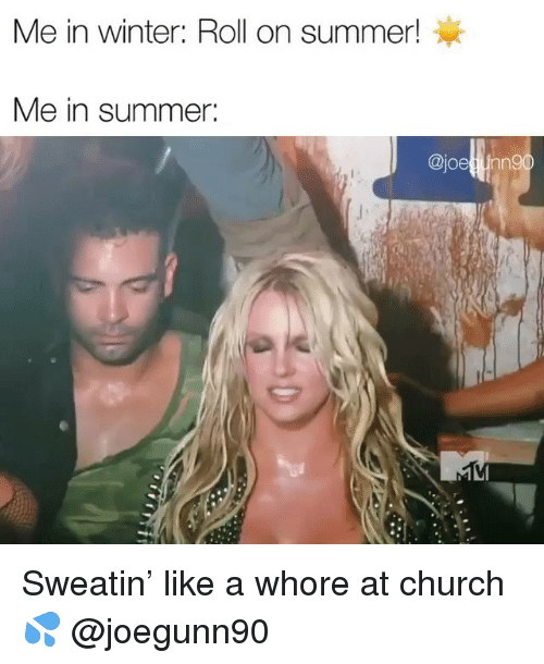 Church, Funny, and Winter: Me in winter: Roll on summer!  Me in summer:  ajoe tinng Sweatin' like a whore at church 💦 @joegunn90