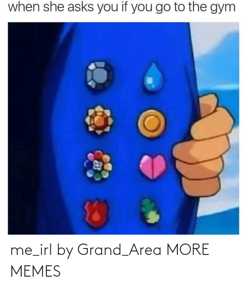 Grand: me_irl by Grand_Area MORE MEMES
