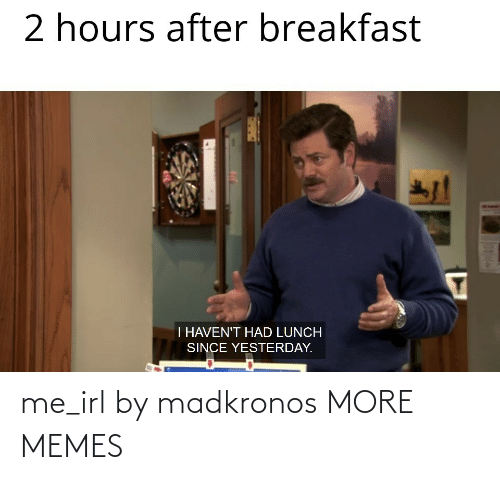 Me IRL: me_irl by madkronos MORE MEMES
