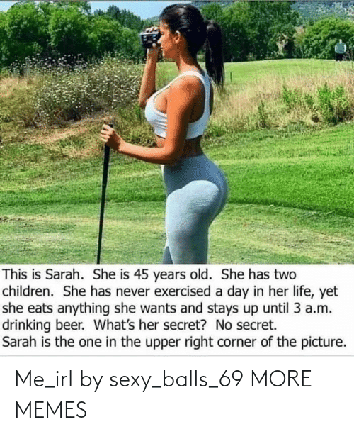 balls: Me_irl by sexy_balls_69 MORE MEMES