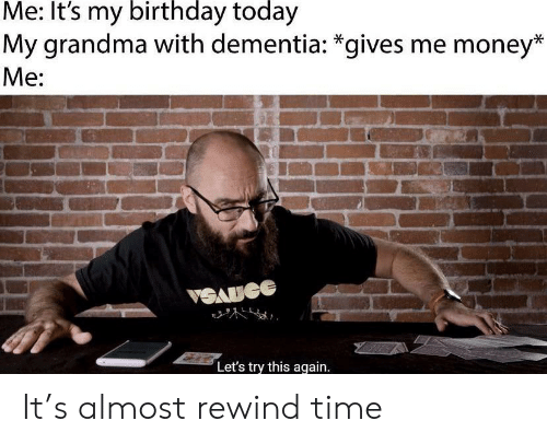 Oh Lawd Geessus Its Almost My Birthday I Got Time Fo Dat Sweet