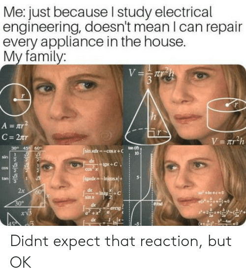 Appliance: Me: just because I studv electrical  engineering, doesn't mean I can repair  every appliance in the house.  My family:  30 4S 60  ton (80)  sin  cos x  2x  sinx  30° Didnt expect that reaction, but OK