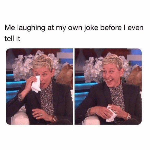 Own, Laughing, and Joke: Me laughing at my own joke before l even  tell it