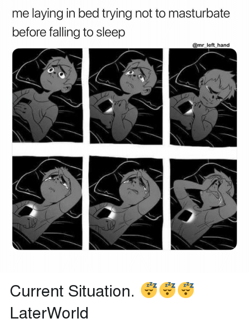 Dank Memes, Sleep, and Bed: me laying in bed trying not to masturbate  before falling to sleep  @mr left hand Current Situation. 😴😴😴 LaterWorld