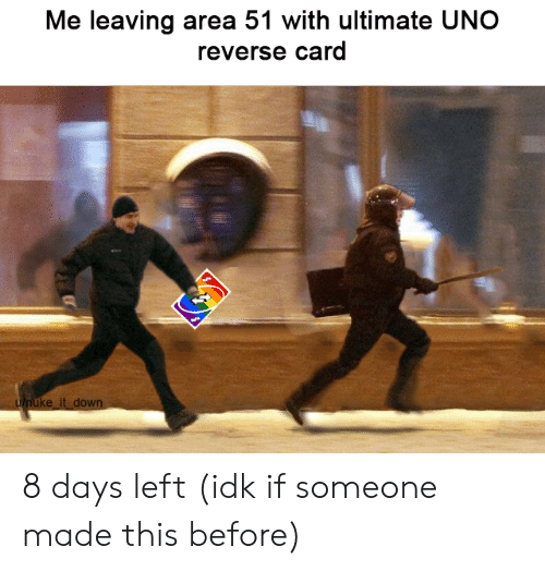 Uno, Area 51, and Down: Me leaving area 51 with ultimate UNO  reverse card  unuke it down 8 days left (idk if someone made this before)