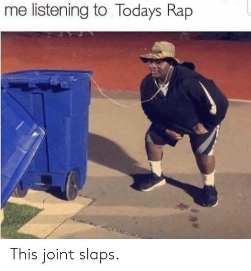 Dank, Rap, and 🤖: me listening to Todays Rap This joint slaps.