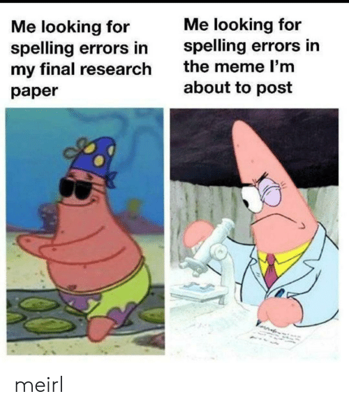 Meme, MeIRL, and Looking: Me looking for  spelling errors in  Me looking for  spelling errors in  my final research  the meme I'm  about to post  paper meirl