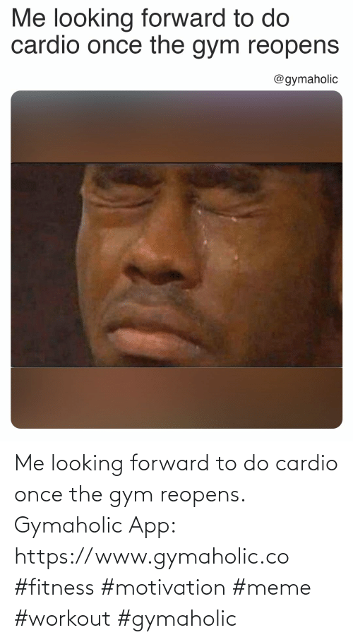 Gym: Me looking forward to do cardio once the gym reopens.  Gymaholic App: https://www.gymaholic.co  #fitness #motivation #meme #workout #gymaholic