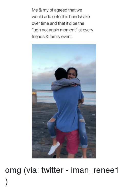 """Family, Friends, and Omg: Me & my bf agreed that we  would add onto this handshake  over time and that it'd be the  """"ugh not again moment"""" at every  friends & family event. omg (via: twitter - iman_renee1 )"""