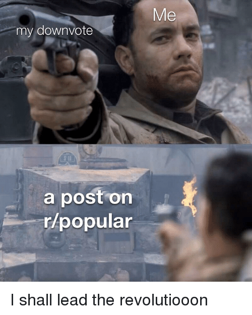 Dank Memes, Lead, and Post: Me  my downvote  a post on  r/popular
