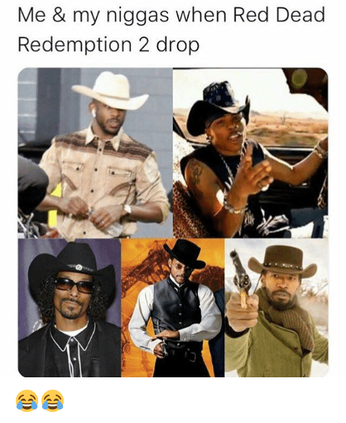 Blackpeopletwitter, Red Dead Redemption, and Red Dead: Me & my niggas when Red Dead  Redemption 2 drop 😂😂