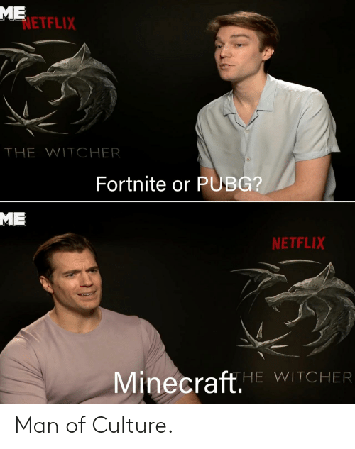 Man Of Culture: ME  NETFLIX  THE WITCHER  Fortnite or PUBG?  ME  NETFLIX  Minecraft.E WITCHER Man of Culture.