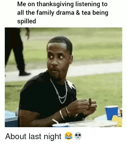 Family, Funny, and Thanksgiving: Me on thanksgiving listening to  all the family drama & tea being  spilled About last night 😂💀