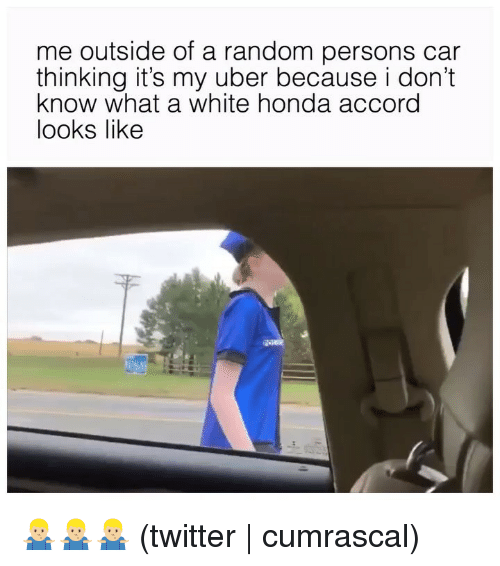 Honda, Twitter, and Uber: me outside of a random persons car  thinking it's my uber because i don't  know what a white honda accord  looks likee 🤷🏼♂️🤷🏼♂️🤷🏼♂️ (twitter | cumrascal)