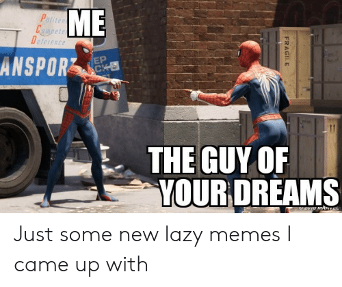 Lazy, Memes, and Dreams: ME  Paliten  Campete  Deference  ANSPOR  EP  CKE  THE GUY OF  YOUR DREAMS  U18 MAnvEL  FRAGILE Just some new lazy memes I came up with