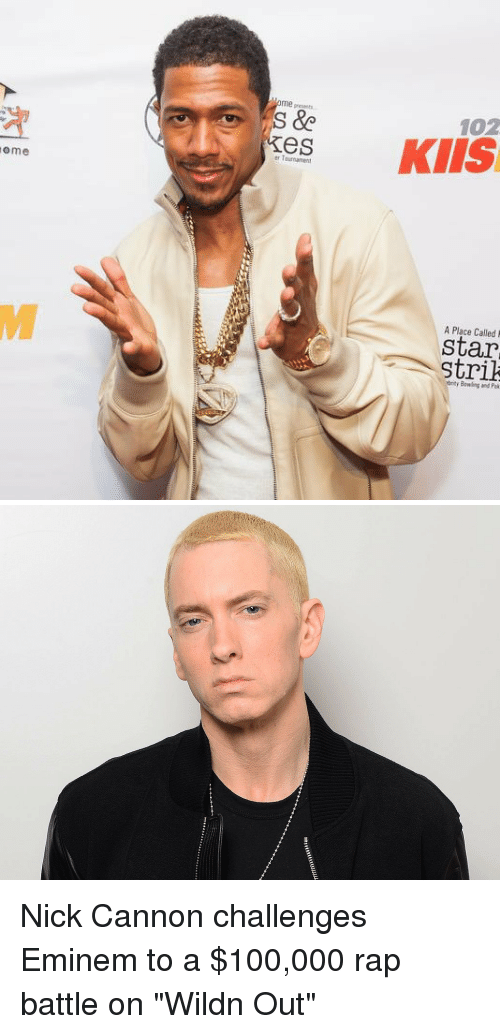 "nick cannon: me peants  102  es  erTournament  ome  A Place Called  S  star  strik  entr Boeing and Pek  S Nick Cannon challenges Eminem to a $100,000 rap battle on ""Wildn Out"""