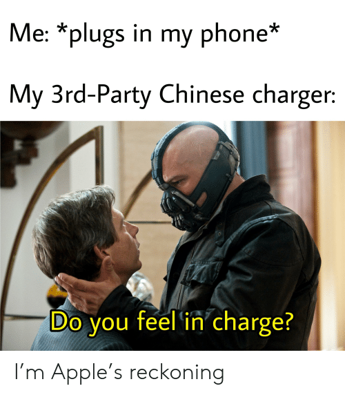 Apple, Party, and Phone: Me: *plugs in my phone*  My 3rd-Party Chinese charger:  Do you feel 'in'charge? I'm Apple's reckoning