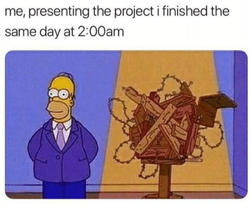 Project, Day, and Finished: me, presenting the project i finished the  same day at 2:00am