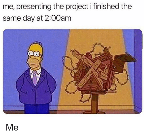 Memes, 🤖, and Project: me, presenting the project i finished the  same day at 2:00am Me
