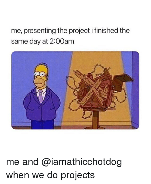 Project, Day, and Projects: me, presenting the project i finished the  same day at 2:00anm me and @iamathicchotdog when we do projects
