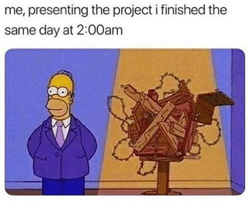 Project, Day, and Finished: me, presenting the project i finished the  same day at 2:00anm
