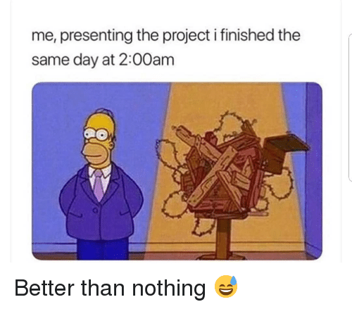 Memes, 🤖, and Project: me, presenting the project i finished the  same day at 2:00am Better than nothing 😅