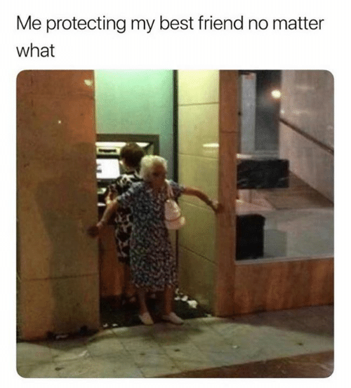 Best Friend, Best, and Friend: Me protecting my best friend no matter  what