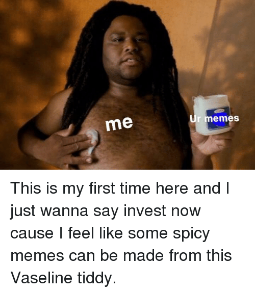 Memes, Time, and Spicy: me  r memes
