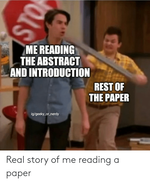 Nerdy, Sto, and Rest: ME READING  THE ABSTRACT  AND INTRODUCTION  REST OF  THE PAPER  ig/geeky_or_nerdy  STO Real story of me reading a paper