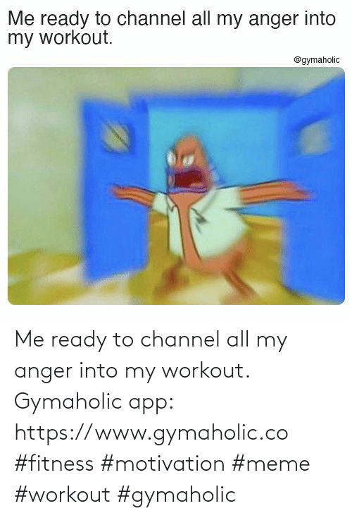 Meme Workout: Me ready to channel all my anger into my workout.  Gymaholic app: https://www.gymaholic.co  #fitness #motivation #meme #workout #gymaholic