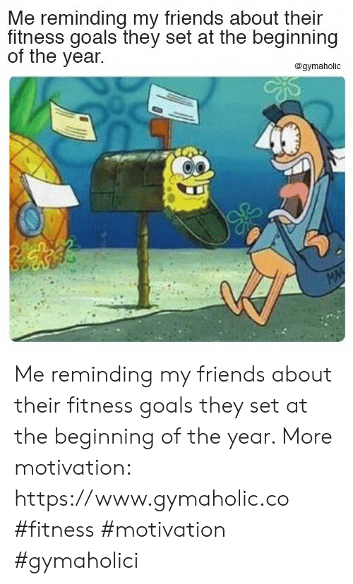 Friends, Goals, and Fitness: Me reminding my friends about their  fitness goals they set at the beginning  of the year.  @gymaholic  MA Me reminding my friends about their fitness goals they set at the beginning of the year.  More motivation: https://www.gymaholic.co  #fitness #motivation #gymaholici