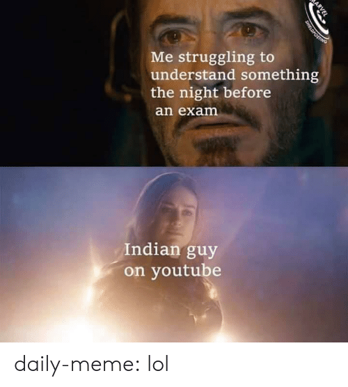 Lol, Meme, and Tumblr: Me struggling to  understand something  the night before  an exam  Indian guy  on youtube  ARVEL  SHIELDPOSTING daily-meme:  lol