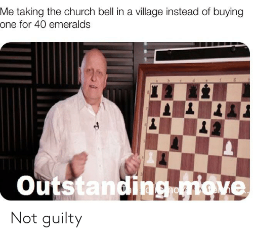 Church, One, and Bell: Me taking the church bell in a village instead of buying  one for 40 emeralds  Outstanding move Not guilty