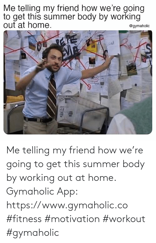 Body: Me telling my friend how we're going to get this summer body by working out at home.  Gymaholic App: https://www.gymaholic.co  #fitness #motivation #workout #gymaholic