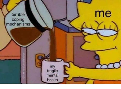 Funny, Tumblr, and Mental Health: me  terrible  coping  mechanisms  my  fragile  mental  health