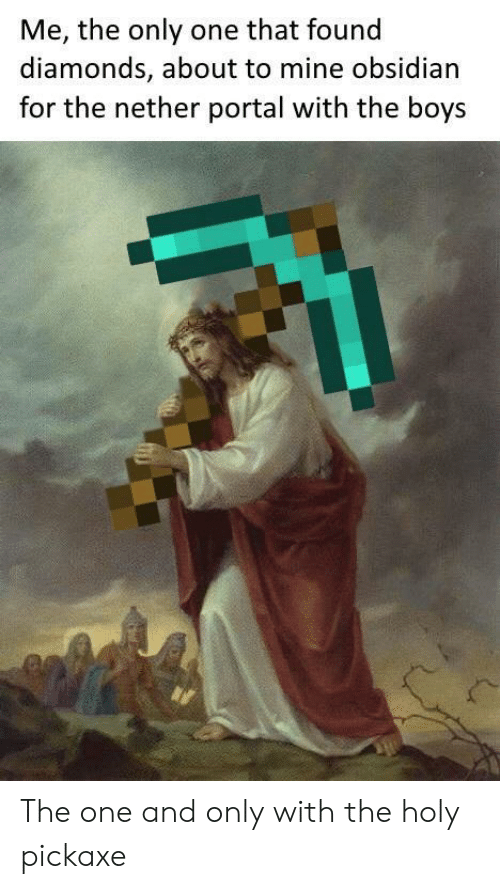 Portal, Only One, and Boys: Me, the only one that found  diamonds, about to mine obsidian  for the nether portal with the boys The one and only with the holy pickaxe