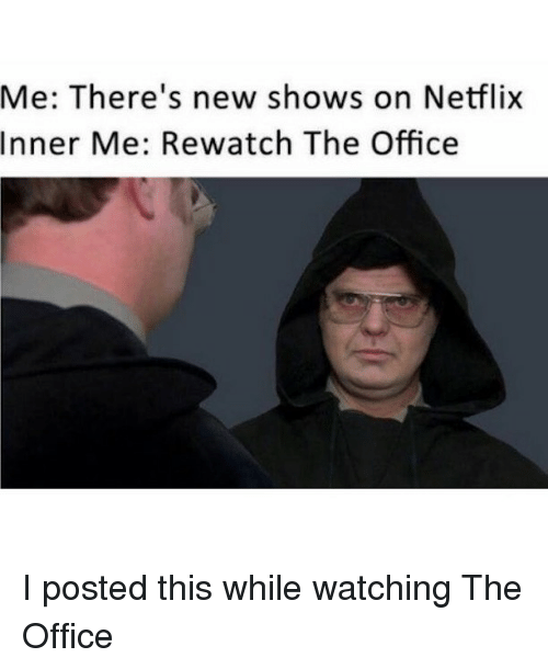 Memes, Netflix, and The Office: Me: There's new shows on Netflix  Inner Me: Rewatch The Office I posted this while watching The Office