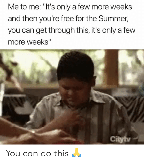 "Summer, Free, and Can: Me to me: ""It's only a few more weeks  and then you're free for the Summer,  you can get through this, it's only a few  more weeks""  Cilytv You can do this 🙏"