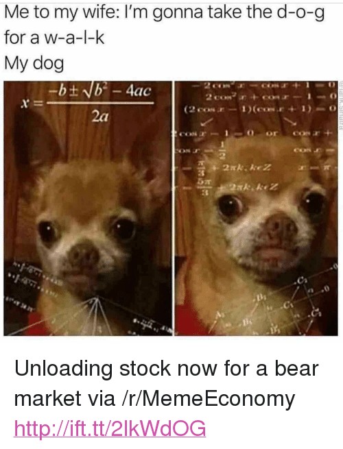 "Bear, Http, and Wife: Me to my wife: I'm gonna take the d-o-g  for a w-a-l-k  My dog <p>Unloading stock now for a bear market via /r/MemeEconomy <a href=""http://ift.tt/2lkWdOG"">http://ift.tt/2lkWdOG</a></p>"