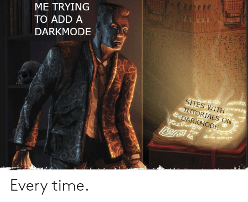 Time, Add, and Sites: ME TRYING  TO ADD A  DARKMODE  SITES WITH  4TUTORIALS ON  EDARKMODE Every time.