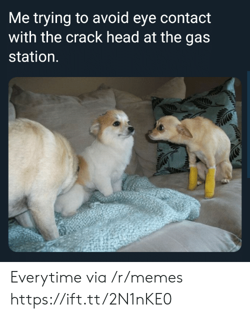 Head, Memes, and Gas Station: Me trying to avoid eye contact  with the crack head at the gas  station. Everytime via /r/memes https://ift.tt/2N1nKE0