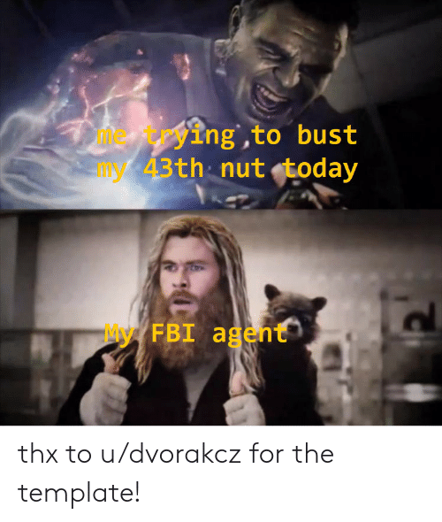 Fbi, Today, and Template: me trying to bust  43th nut today  My FBI agent thx to u/dvorakcz for the template!
