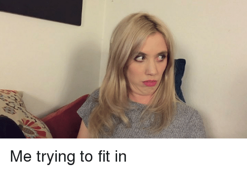 Memes, 🤖, and Fit: Me trying to fit in