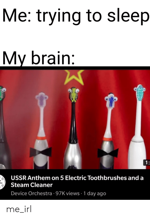 Steam, Brain, and Ussr: Me: trying to sleep  My brain:  1:  USSR Anthem on 5 Electric Toothbrushes and a  tra  Steam Cleaner  Device Orchestra 97K views1 day ago me_irl