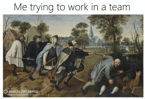 Facebook, Memes, and Work: Me trying to work in a team  CLASSICAL ART MEMES  facebook.com/classicalartmemes
