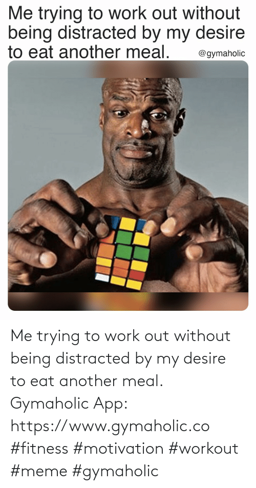 Without: Me trying to work out without being distracted by my desire to eat another meal.  Gymaholic App: https://www.gymaholic.co  #fitness #motivation #workout #meme #gymaholic